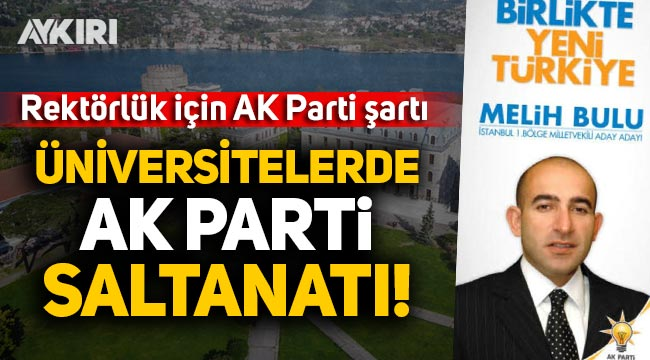 AK Parti'nin üniversitelerdeki saltanatı: 20 eski AK Partili rektör yapıldı