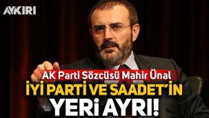AK Partili Mahir Ünal'dan ittifak açıklaması: İYİ Parti ve Saadet'in yeri ayrı!
