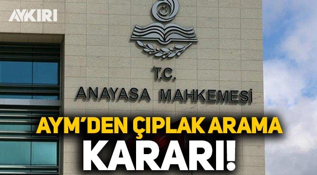 Anayasa Mahkemesi'nden 'çıplak arama' kararı