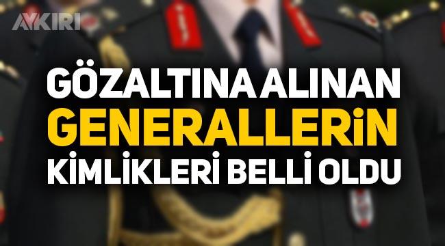 Ankara'daki FETÖ operasyonunda hangi generallar gözaltına alındı