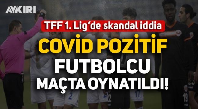 Ankaraspor'dan şoke eden iddia: Adanaspor, Covid pozitif futbolcuyu maçta oynattı