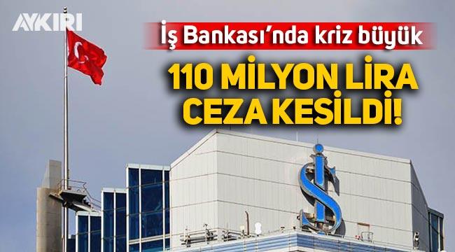 Bakanlık, İş Bankası'na 110 milyon liralık ceza kesti!