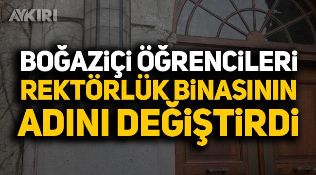 Boğaziçi Üniversitesi öğrencileri rektörlük binasının ismini değiştirdi!