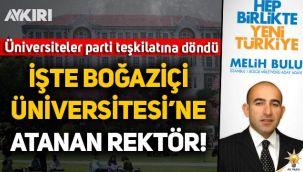 Boğaziçi Üniversitesi rektörlüğüne AK Parti milletvekili adayı Melih Bulu atandı!