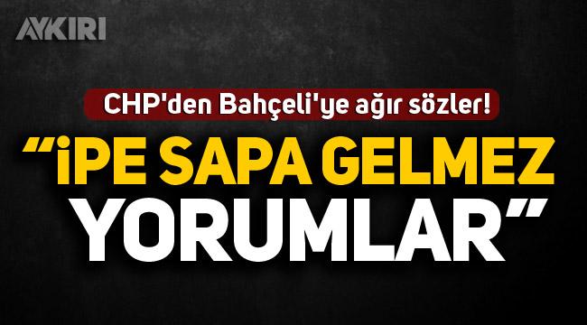 CHP'den Devlet Bahçeli'ye ağır sözler: İpe sapa gelmez yorumlar