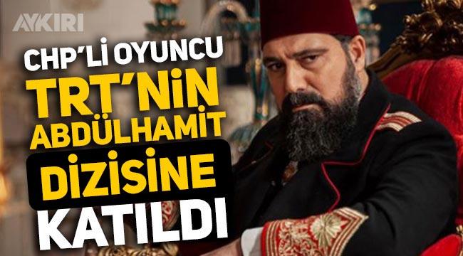 CHP'li kimliğiyle tanınan ünlü oyuncu TRT'nin Abdülhamit dizisine katıldı