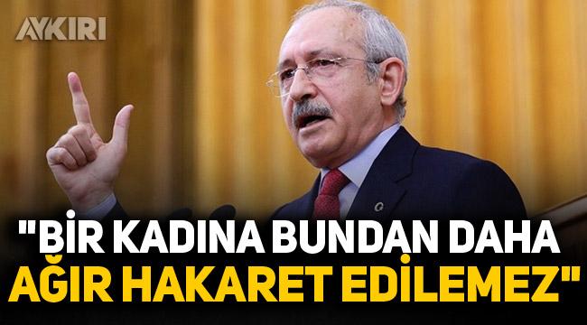 """CHP Lideri Kemal Kılıçdaroğlu: """"Bir kadına bundan daha ağır hakaret edilemez"""""""