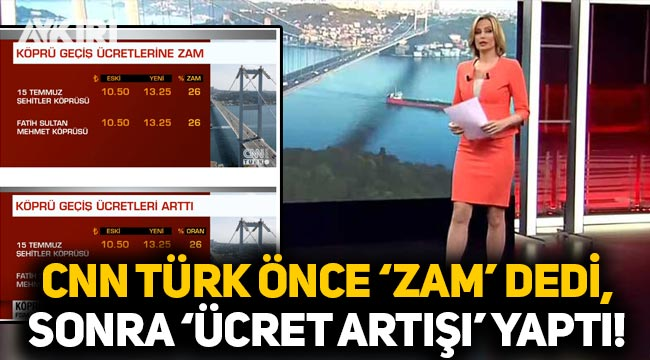 CNN Türk, haberi önce 'zam' diye verdi, sonra 'ücret artışı' olarak değiştirdi!