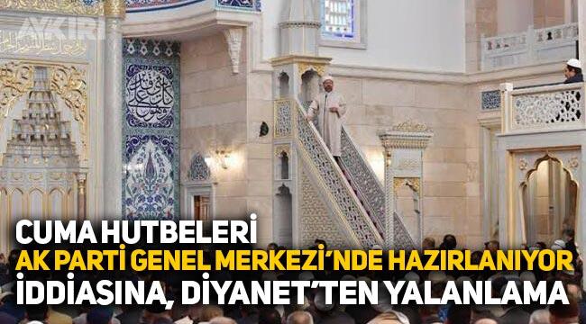 """""""Cuma Hutbeleri AK Parti genel Merkezi'nde hazırlanıyor"""" iddiasına Diyanet'ten yalanlama"""