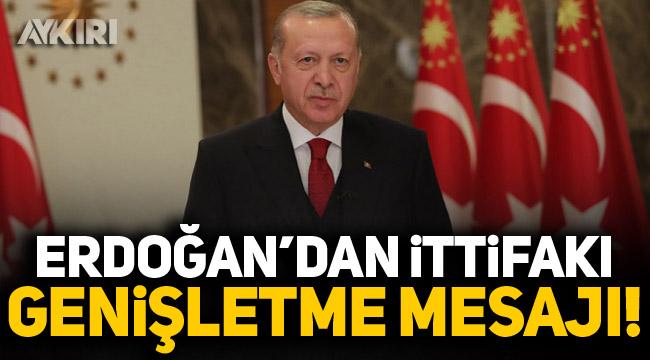 Cumhurbaşkanı Erdoğan'dan ittifakı genişletme mesajı!