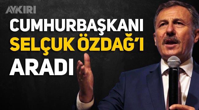 Cumhurbaşkanı Erdoğan, Selçuk Özdağ'ı aradı