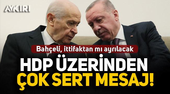 Devlet Bahçeli, ittifaktan mı ayrılacak? HDP üzerinden çok sert mesaj!