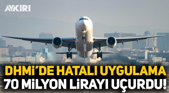DHMİ'nin hatalı uygulamaları 70 milyon lirayı uçurdu!