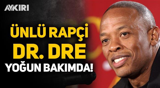 Dünyaca ünlü rapçi Dr. Dre yoğun bakıma kaldırıldı