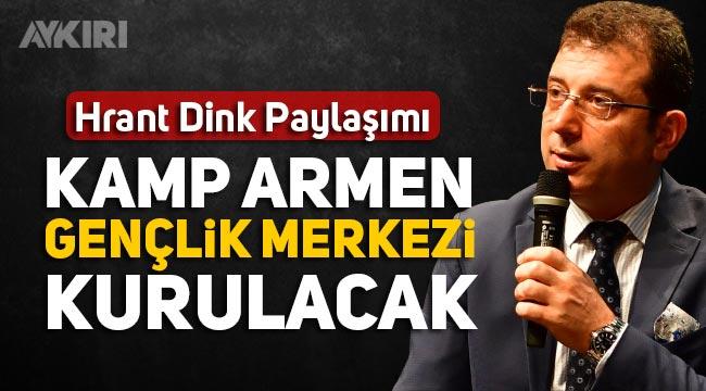 Ekrem İmamoğlu'ndan Hrant Dink mesajı: Kamp Armen Gençlik Merkezi kurulacak