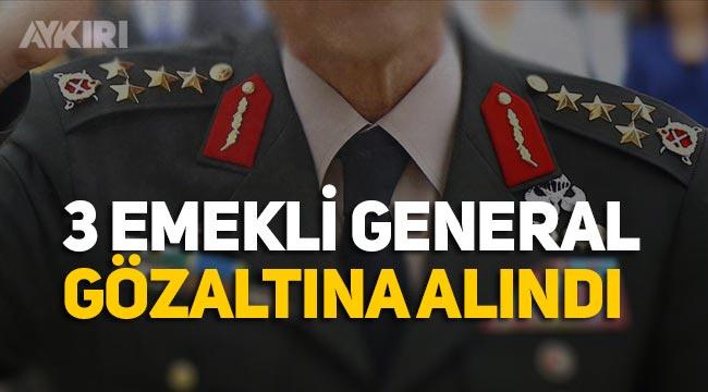 Emekli 3 general FETÖ'den gözaltına alındı