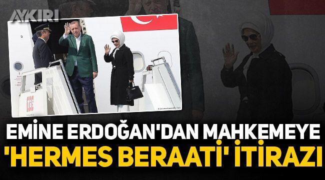 Emine Erdoğan'dan mahkemeye 'Hermes beraati' itirazı