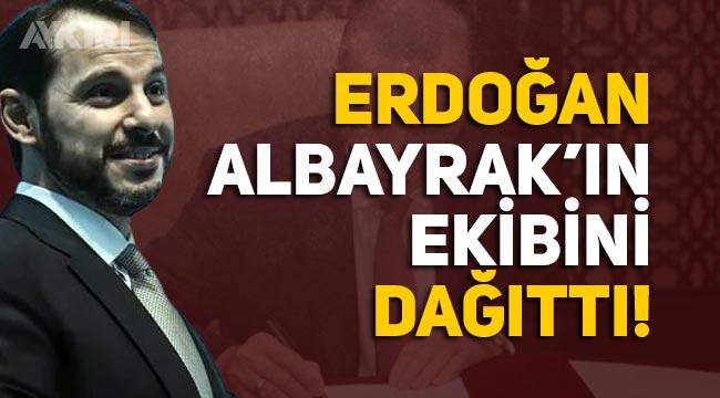 Erdoğan, Berat Albayrak'ın ekibini dağıttı
