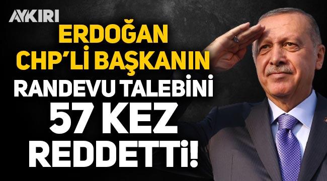 Erdoğan, CHP'li belediye başkanının randevu talebini 57 kez reddetti!