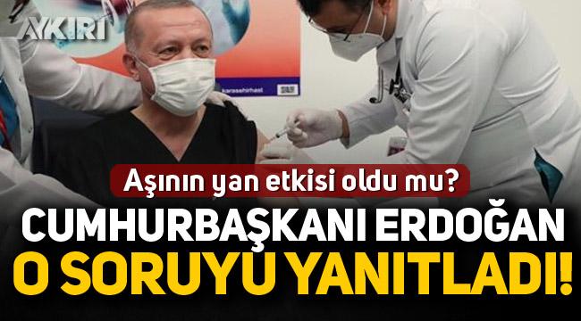 """Erdoğan'dan """"Aşının yan etkisi oldu mu"""" sorusuna yanıt"""