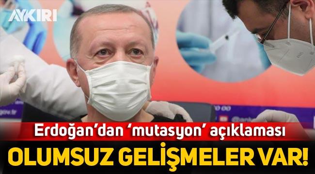 Erdoğan'dan 'mutasyonlu virüs' açıklaması: Bazı olumsuz gelişmeler var!