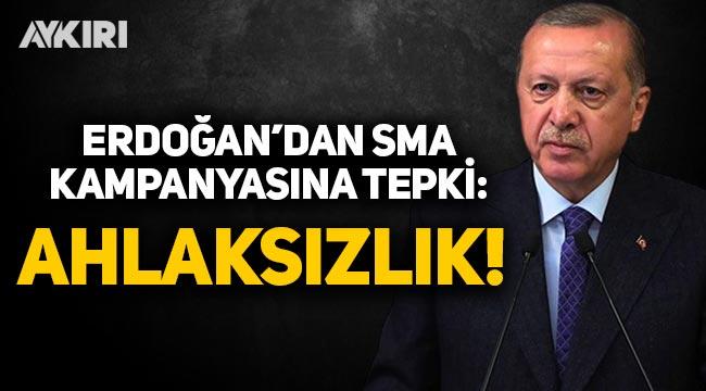 """Erdoğan'dan SMA kampanyasına tepki: """"Ahlaksızlıktır"""""""