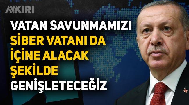 """Erdoğan: """"Vatan savunmamızı siber vatanı da içine alacak şekilde genişleteceğiz"""""""