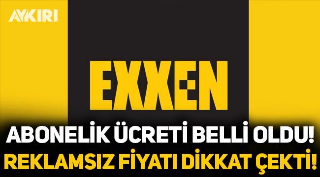 Exxen'in abonelik ücretleri belli oldu! Reklamsız Exxen'in fiyatı dikkat çekti