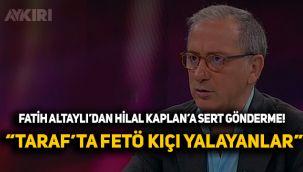 Fatih Altaylı'dan Hilal Kaplan'a sert gönderme! Taraf'ta Fetö kıçı yalayanlar...
