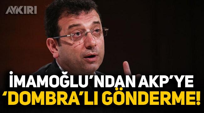 İmamoğlu'ndan AK Parti'ye 'Dombra'lı gönderme!