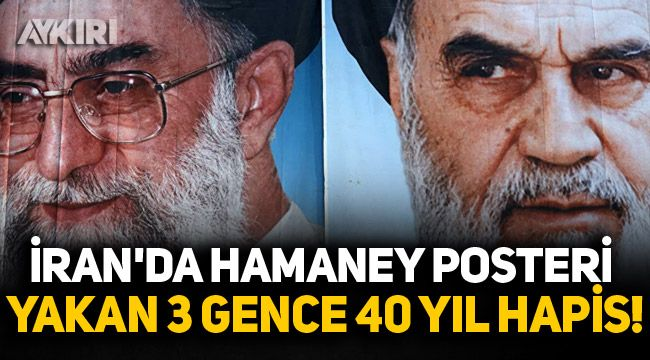 İran'da hamaney posteri yakan 3 gence 40 yıl hapis!