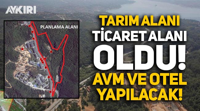 İstanbul'da 111 bin metrekarelik tarım alanı 'ticaret alanı' oldu, AVM ve otel yapılacak!