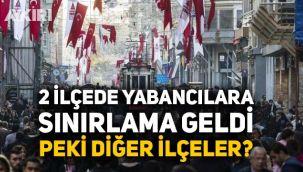 İstanbul'da yabancılara 2 ilçede ikamet izni verilmeyecek, diğer ilçelerde yabancı sayısında patlama yaşanabilir!