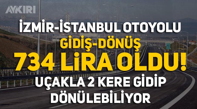 İstanbul-İzmir otoyolu ücreti ne kadar oldu? Uçakla gitmek daha ucuz