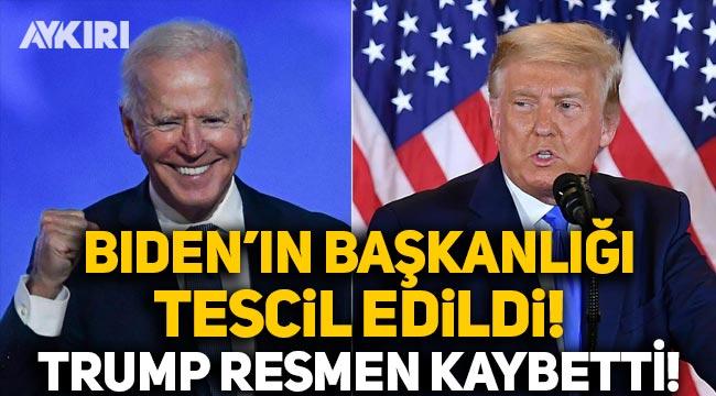 Joe Biden'in başkanlığı tescil edildi, Trump resmen kaybetti!