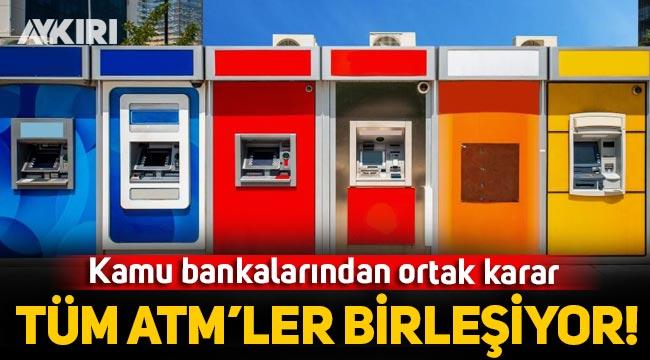 Kamu bankalarına ait tüm ATM'ler tek ATM'de toplanacak