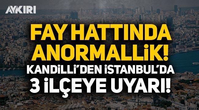 Kandilli, İstanbul'da 3 ilçeyi uyardı: Fay hattında anormallik!