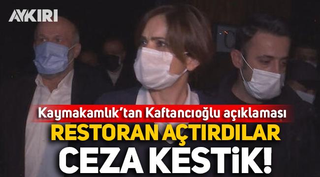 Kaymakamlık'tan Canan Kaftancıoğlu açıklaması: Restoran açtırdılar, ceza kestik!