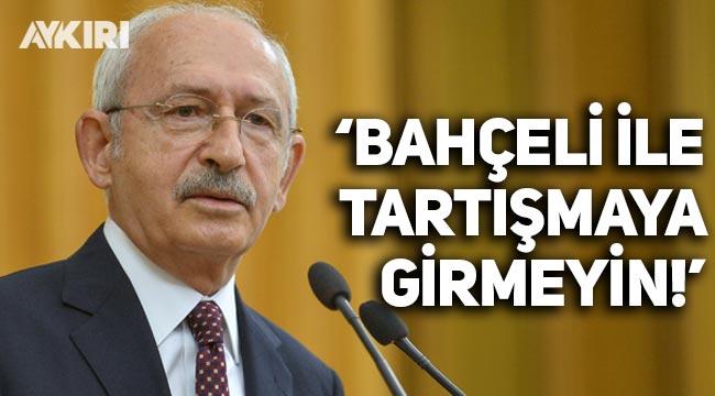 Kılıçdaroğlu: Bahçeli ile tartışmaya girmeyin!