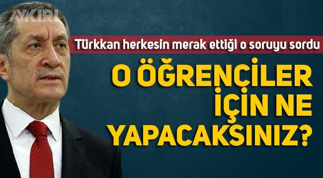 """Lütfü Türkkan, Milli Eğitim Bakanı Ziya Selçuk'a o soruyu sordu: """"Maddi durumu olmadığı için derslere katılamayanlar ne olacak"""""""