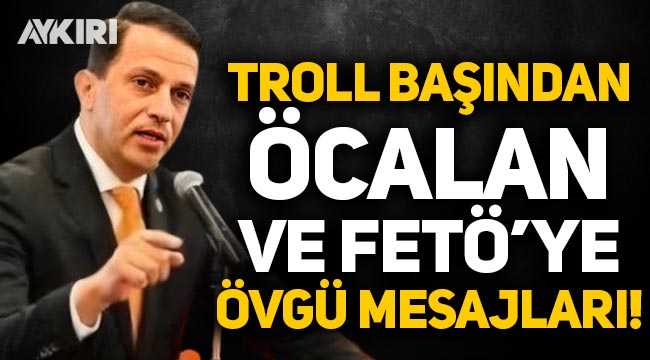 Troll başının FETÖ ve Öcalan'a övgü paylaşımları ortaya çıktı!