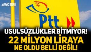PTT'deki usulsüzlükler bitmiyor, 22 milyon liraya ne oldu belli değil!