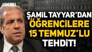 Şamil Tayyar'dan Boğaziçi öğrencilerine 15 Temmuz'lu tehdit!