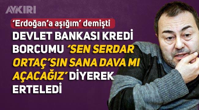 Serdar Ortaç, devlet bankasının 'Sen Serdar Ortaç'sın sana dava mı açacağız' diyerek kredi borcunu 8 ay ertelediğini açıkladı