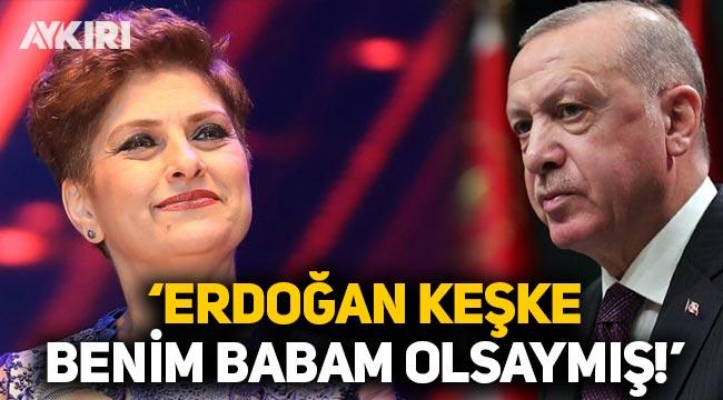 """Şükriye Tutkun: """"Erdoğan keşke benim babam olsaymış"""""""