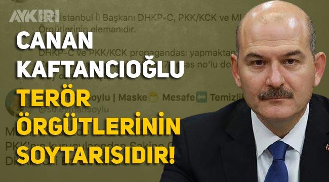"""Süleyman Soylu: """"Canan Kaftancıoğlu, terör örgütlerinin soytarısıdır"""""""