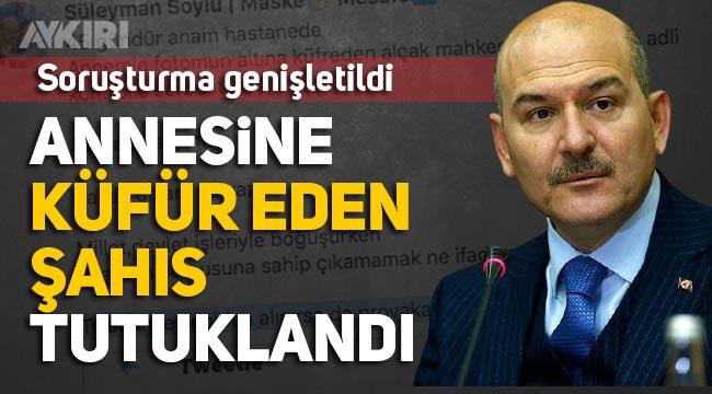Süleyman Soylu'nun annesine küfür eden şahıs Cumhurbaşkanına hakaret suçundan tutuklandı