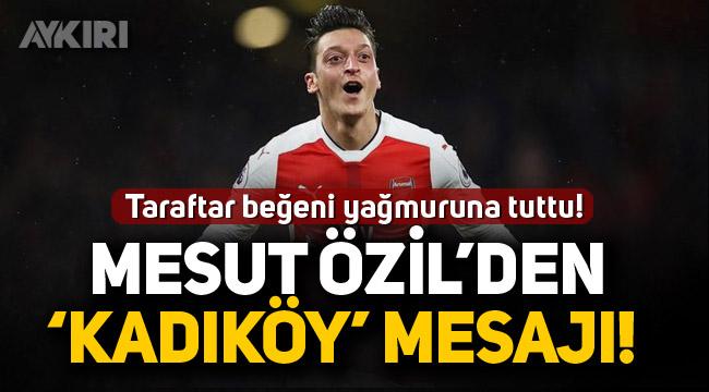 Taraftar beğeni yağmuruna tuttu! Mesut Özil'den 'Kadıköy' mesajı!