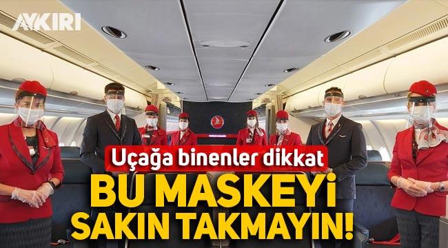 THY'den uçak yolculukları için uyarı: Ventilli maske takmayın!