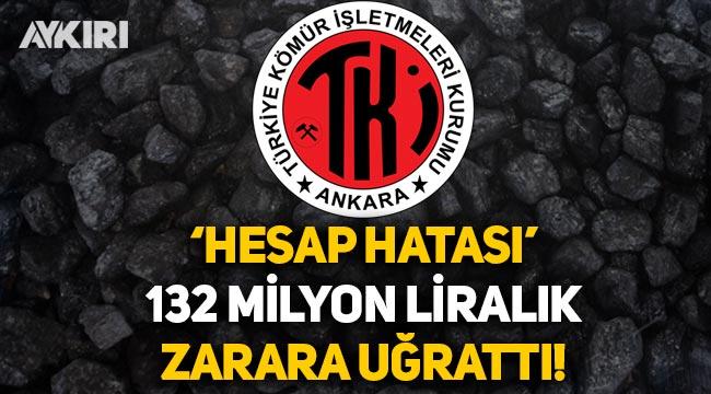 Türkiye Kömür İşletmeleri'nden 137 milyon liralık hesap hatası!